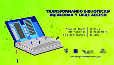XXXII Coloquio Internacional de Bibliotecarios  Transformando las bibliotecas:  privacidad y libre acceso